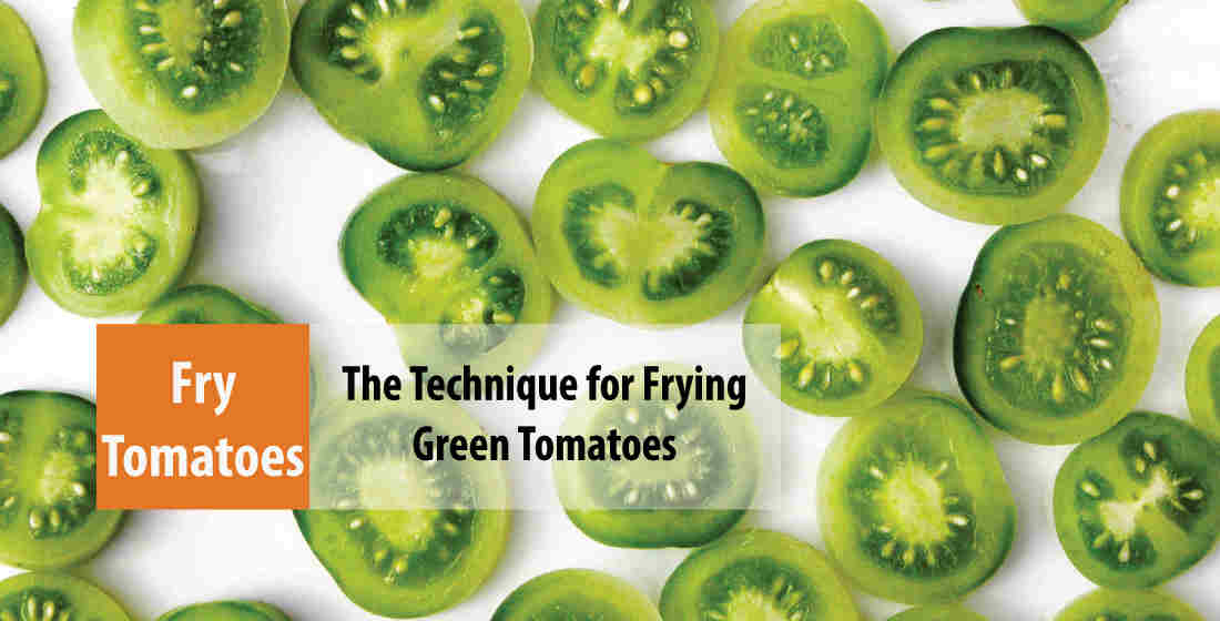 The Technique for Frying Green Tomatoes