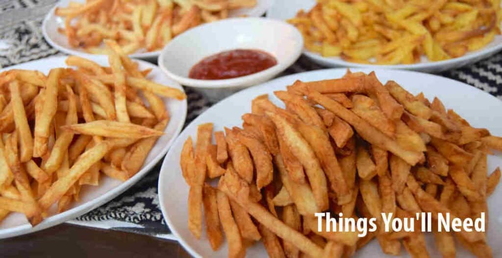 You will need To Make French Fries In a Deep Fryer