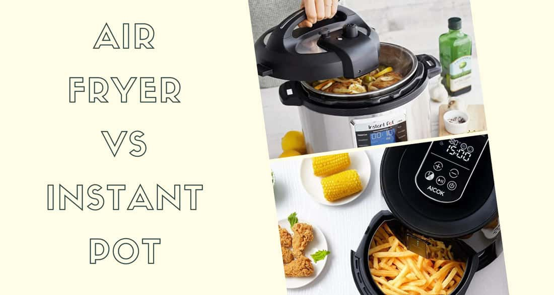 Instant Pot Vs. Air Fryer: Which One is Better?